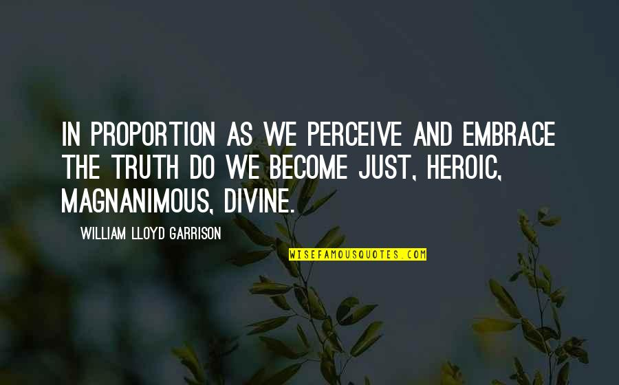 William Lloyd Garrison Quotes By William Lloyd Garrison: In proportion as we perceive and embrace the