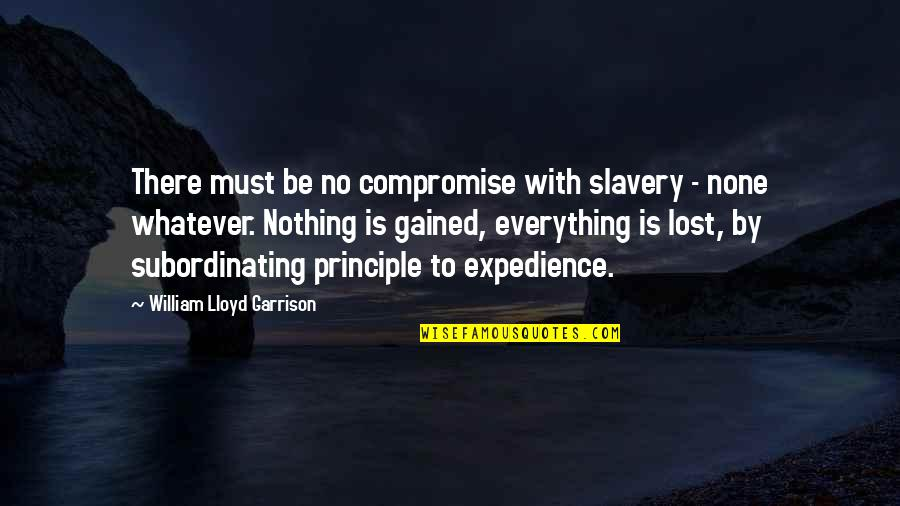 William Lloyd Garrison Quotes By William Lloyd Garrison: There must be no compromise with slavery -