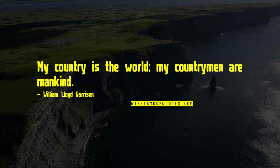 William Lloyd Garrison Quotes By William Lloyd Garrison: My country is the world; my countrymen are