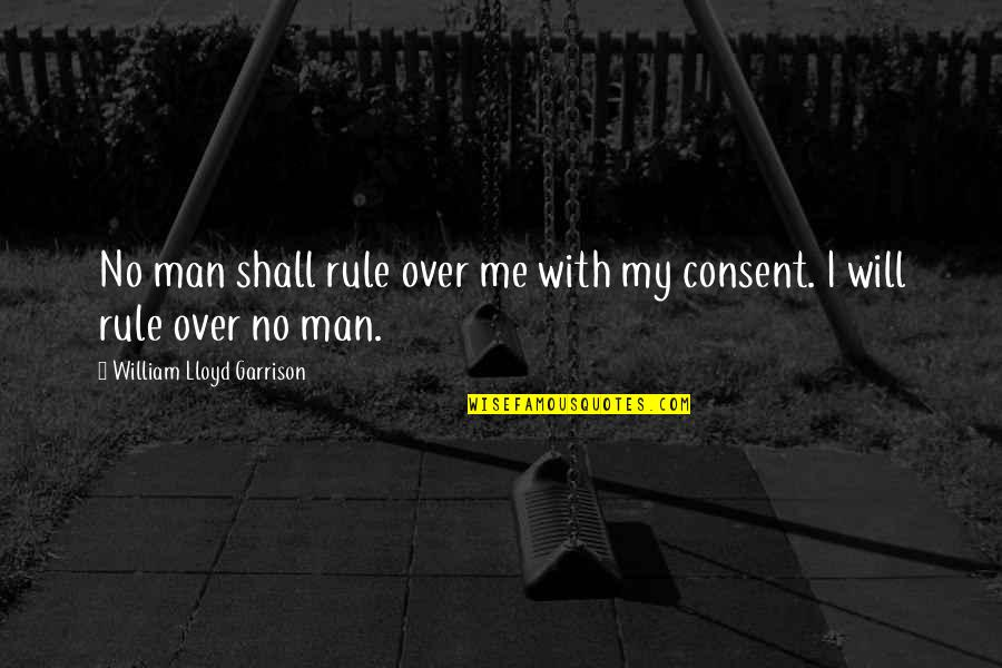 William Lloyd Garrison Quotes By William Lloyd Garrison: No man shall rule over me with my
