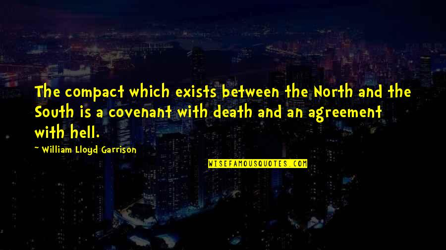 William Lloyd Garrison Quotes By William Lloyd Garrison: The compact which exists between the North and