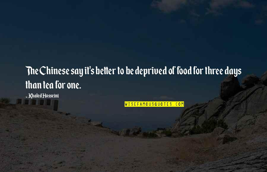 William Lyon Mackenzie Quotes By Khaled Hosseini: The Chinese say it's better to be deprived
