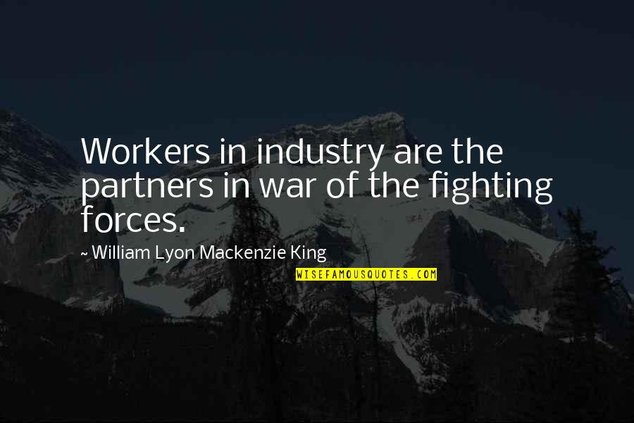 William Lyon Mackenzie Quotes By William Lyon Mackenzie King: Workers in industry are the partners in war