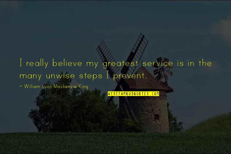 William Lyon Mackenzie Quotes By William Lyon Mackenzie King: I really believe my greatest service is in