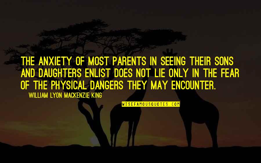 William Lyon Mackenzie Quotes By William Lyon Mackenzie King: The anxiety of most parents in seeing their