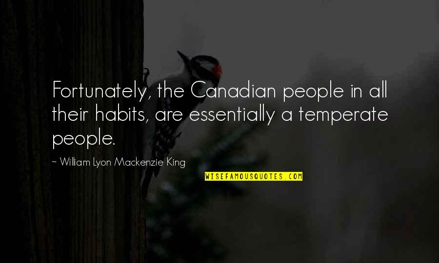 William Lyon Mackenzie Quotes By William Lyon Mackenzie King: Fortunately, the Canadian people in all their habits,