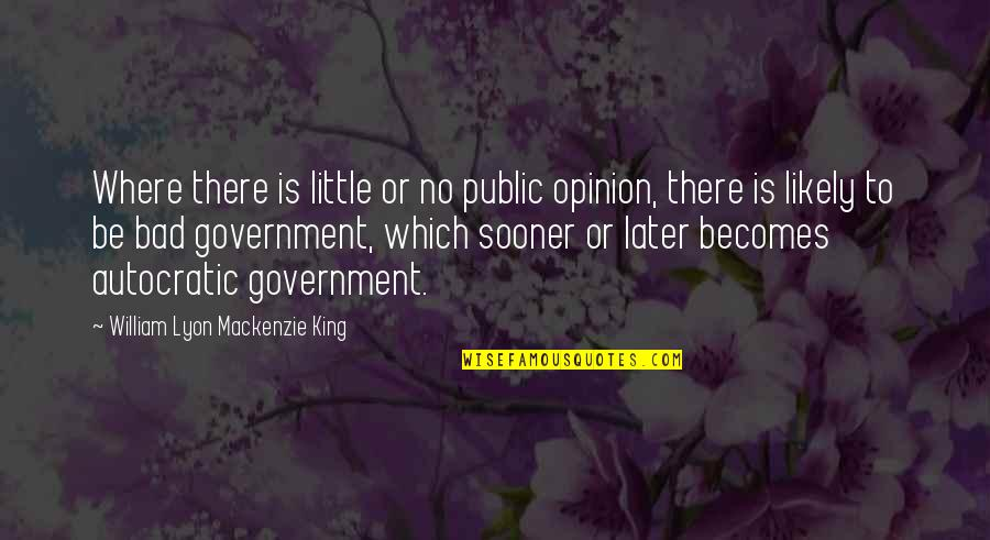 William Lyon Mackenzie Quotes By William Lyon Mackenzie King: Where there is little or no public opinion,