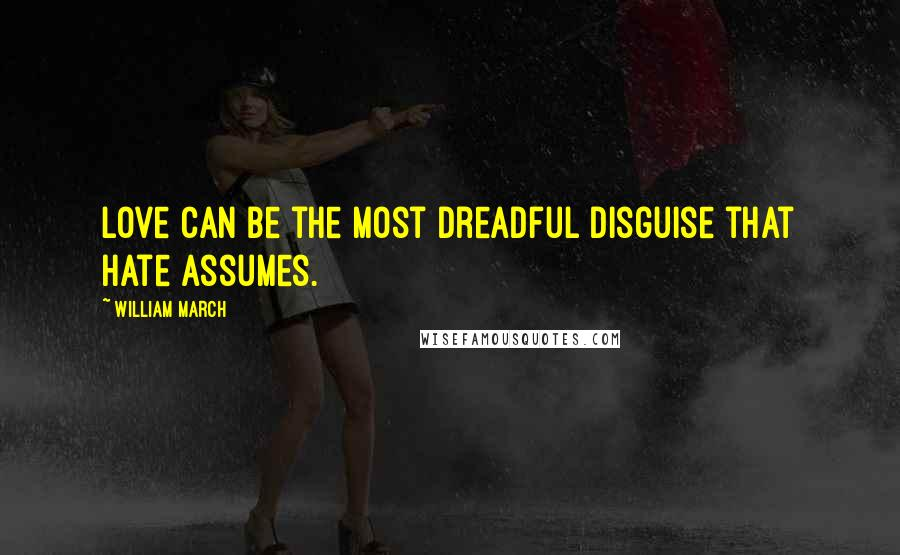 William March quotes: Love can be the most dreadful disguise that hate assumes.