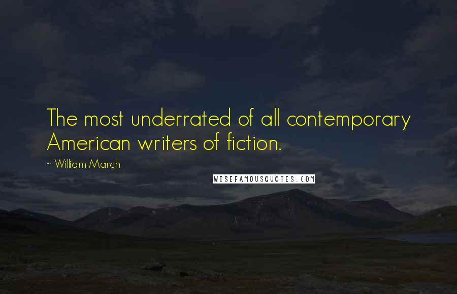William March quotes: The most underrated of all contemporary American writers of fiction.