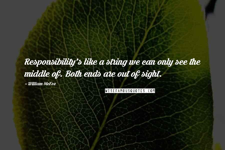 William McFee quotes: Responsibility's like a string we can only see the middle of. Both ends are out of sight.
