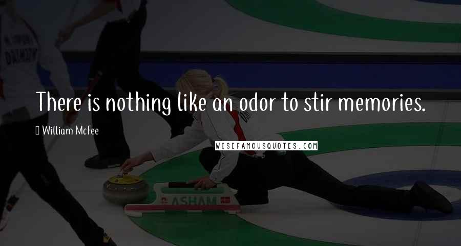 William McFee quotes: There is nothing like an odor to stir memories.