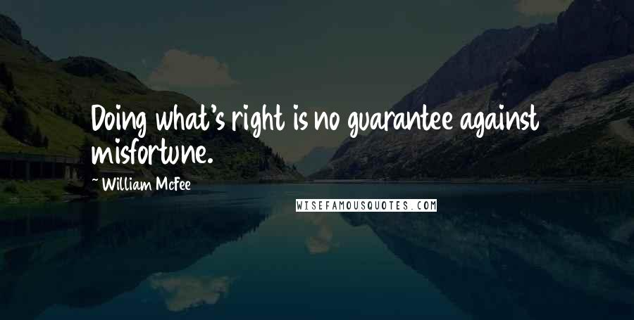 William McFee quotes: Doing what's right is no guarantee against misfortune.