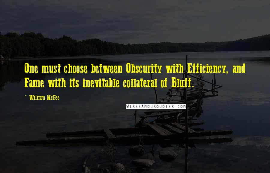 William McFee quotes: One must choose between Obscurity with Efficiency, and Fame with its inevitable collateral of Bluff.