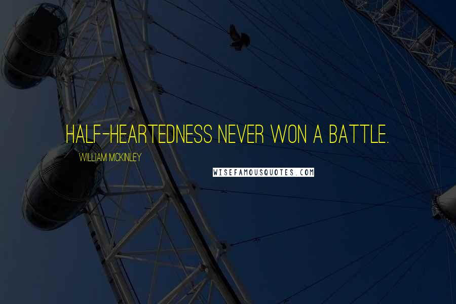 William McKinley quotes: Half-heartedness never won a battle.