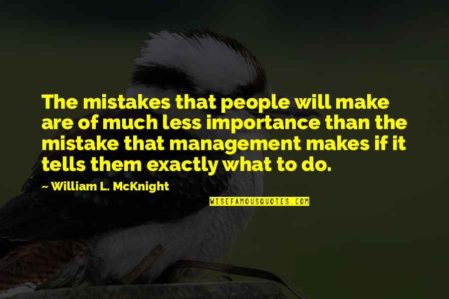 William Mcknight Quotes By William L. McKnight: The mistakes that people will make are of