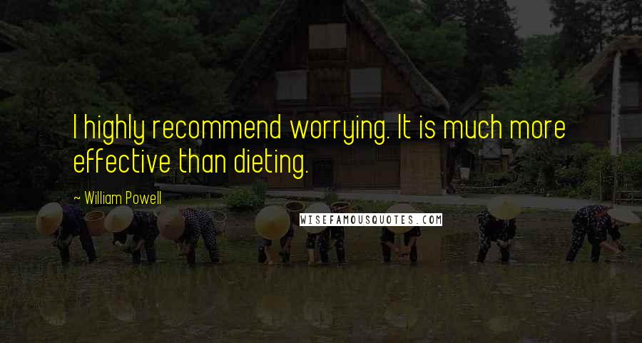 William Powell quotes: I highly recommend worrying. It is much more effective than dieting.