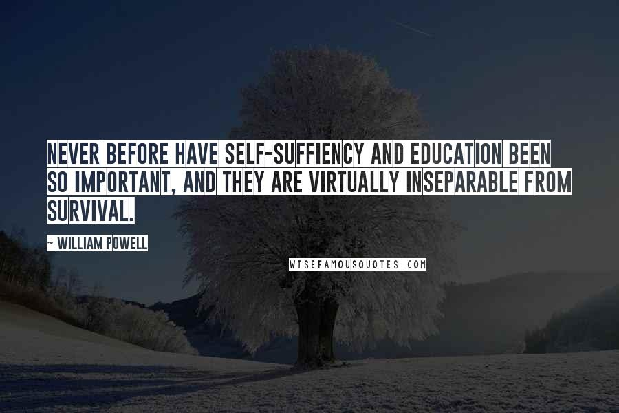 William Powell quotes: Never before have self-suffiency and education been so important, and they are virtually inseparable from survival.