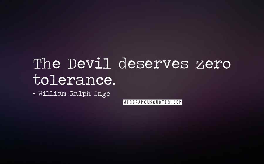 William Ralph Inge quotes: The Devil deserves zero tolerance.