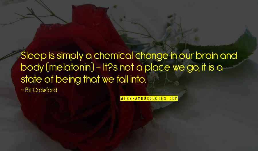 William Redfern Quotes By Bill Crawford: Sleep is simply a chemical change in our
