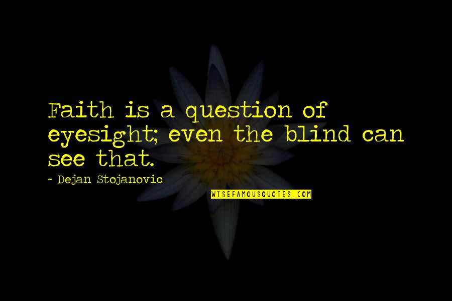 William Redfern Quotes By Dejan Stojanovic: Faith is a question of eyesight; even the