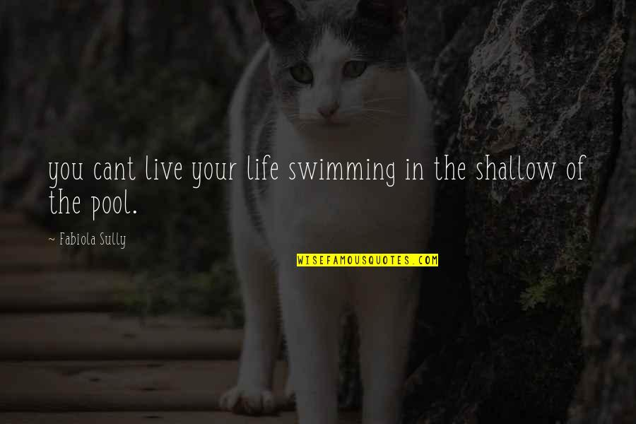 William Redfern Quotes By Fabiola Sully: you cant live your life swimming in the
