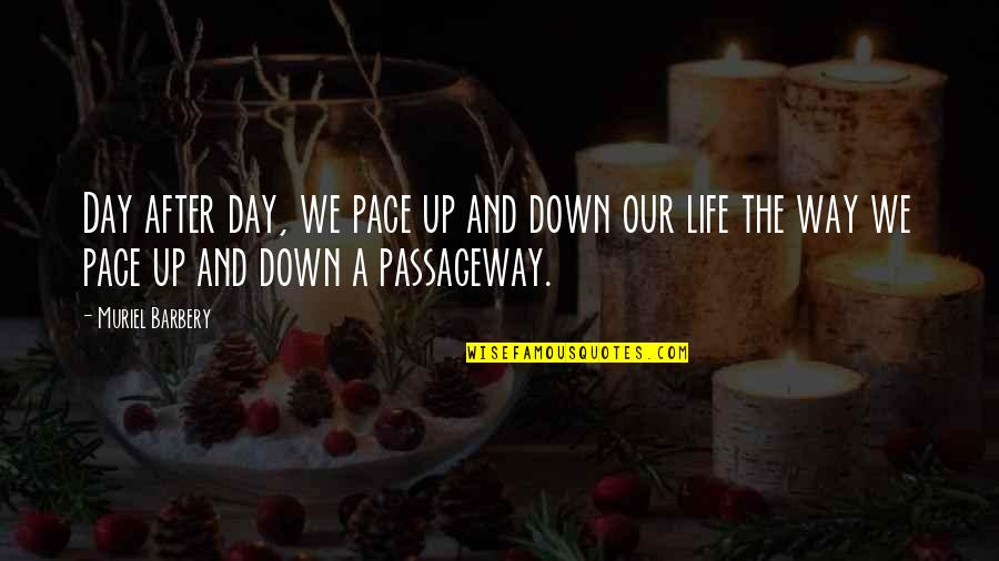 William Redfern Quotes By Muriel Barbery: Day after day, we pace up and down
