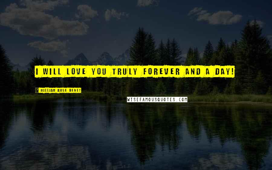 William Rose Benet quotes: I will love you truly forever and a day!