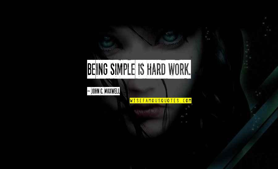 William Shakespeare Ending Quotes By John C. Maxwell: Being simple is hard work.