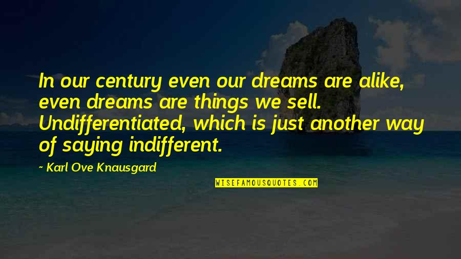 William Shakespeare Ending Quotes By Karl Ove Knausgard: In our century even our dreams are alike,