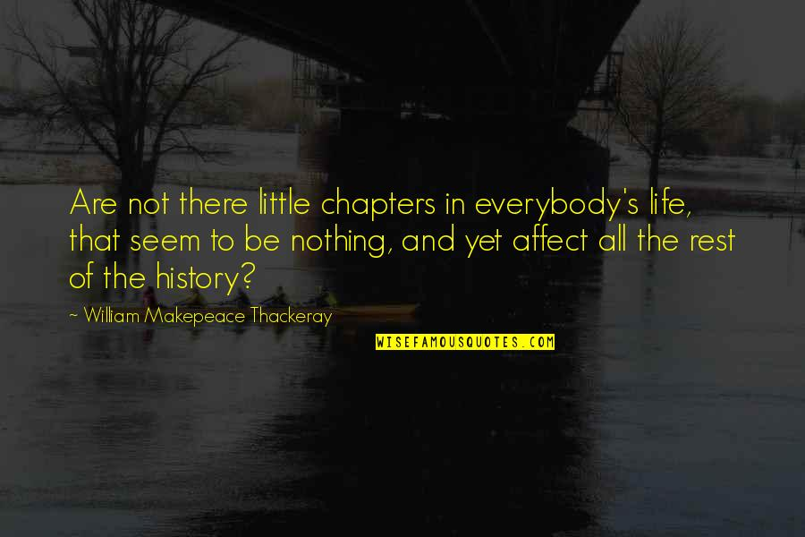 William Shakespeare Ending Quotes By William Makepeace Thackeray: Are not there little chapters in everybody's life,
