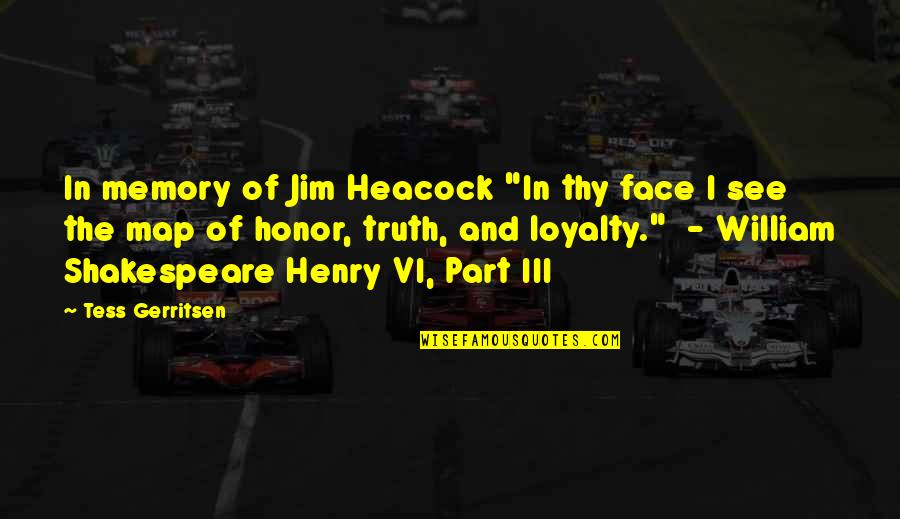 """William Shakespeare Henry Vi Quotes By Tess Gerritsen: In memory of Jim Heacock """"In thy face"""