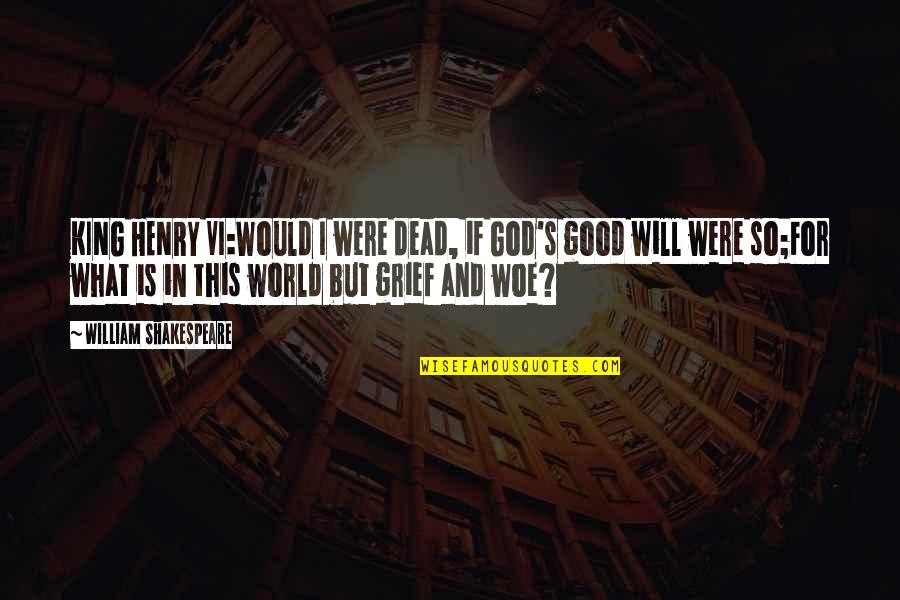 William Shakespeare Henry Vi Quotes By William Shakespeare: KING HENRY VI:Would I were dead, if God's
