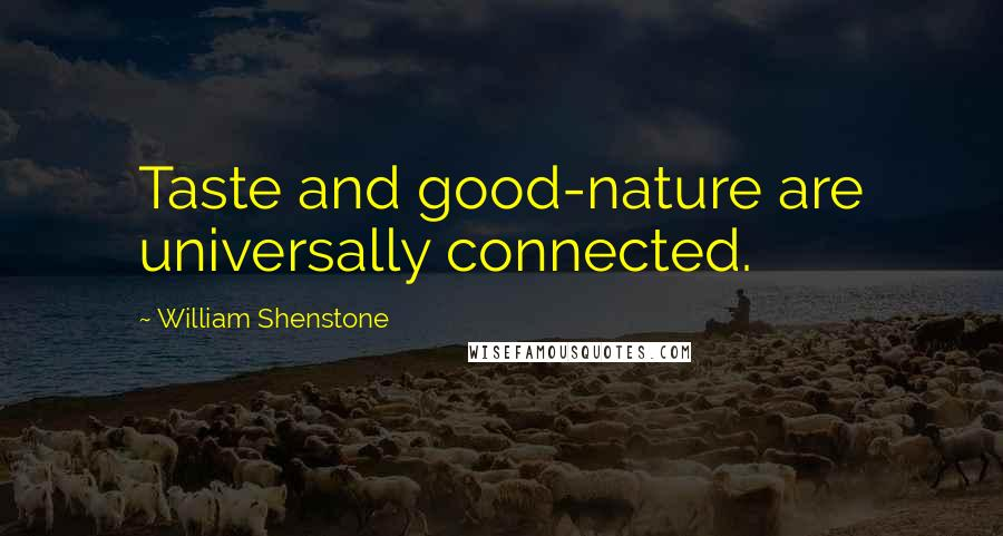 William Shenstone quotes: Taste and good-nature are universally connected.