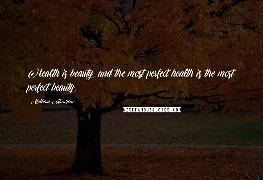 William Shenstone quotes: Health is beauty, and the most perfect health is the most perfect beauty.