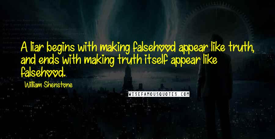William Shenstone quotes: A liar begins with making falsehood appear like truth, and ends with making truth itself appear like falsehood.