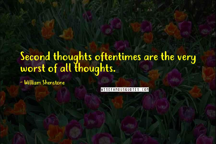 William Shenstone quotes: Second thoughts oftentimes are the very worst of all thoughts.
