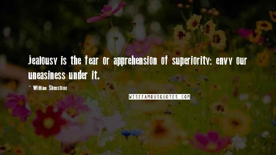 William Shenstone quotes: Jealousy is the fear or apprehension of superiority: envy our uneasiness under it.