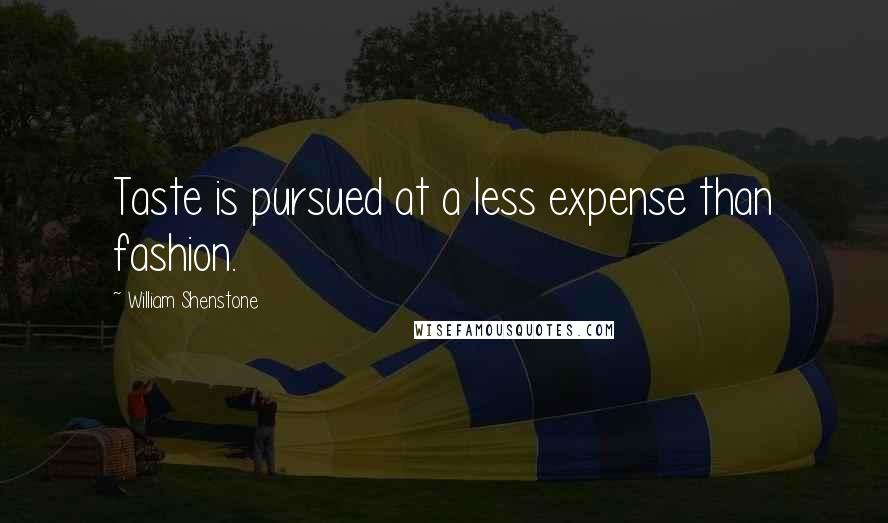 William Shenstone quotes: Taste is pursued at a less expense than fashion.