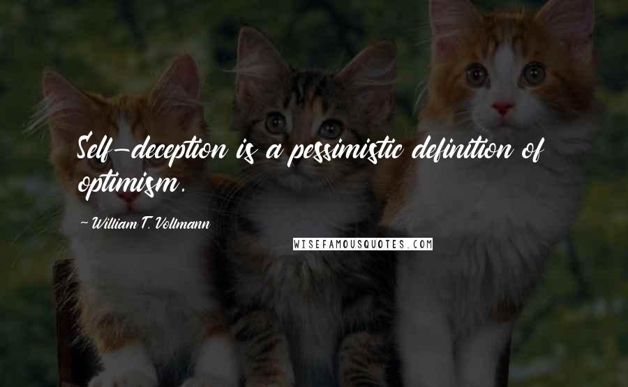 William T. Vollmann quotes: Self-deception is a pessimistic definition of optimism.