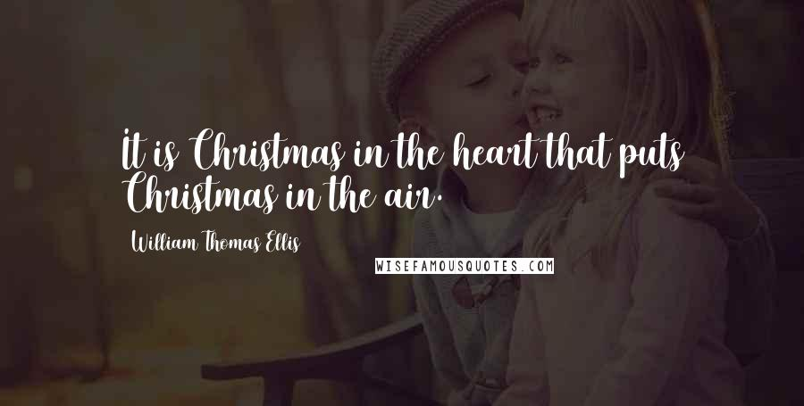 William Thomas Ellis quotes: It is Christmas in the heart that puts Christmas in the air.