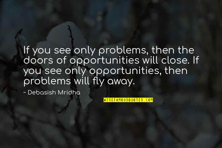 William Turner Painter Quotes By Debasish Mridha: If you see only problems, then the doors