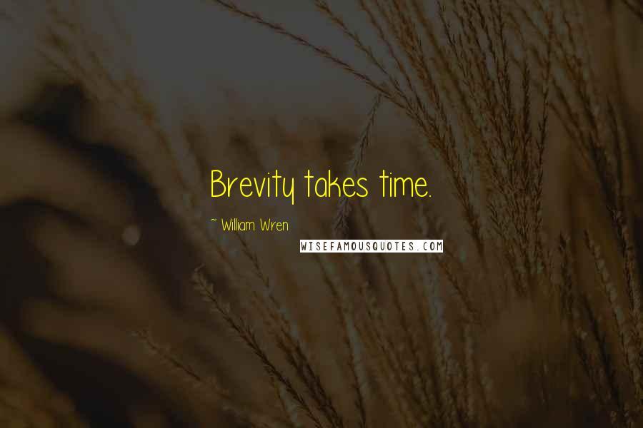 William Wren quotes: Brevity takes time.