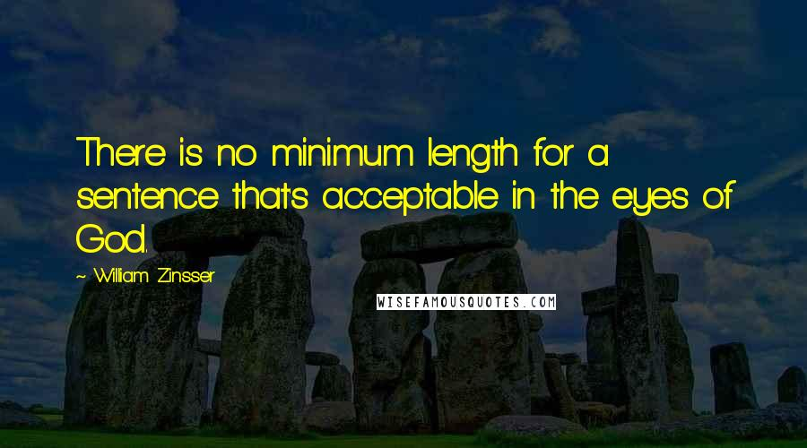 William Zinsser quotes: There is no minimum length for a sentence that's acceptable in the eyes of God.
