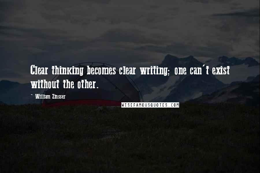 William Zinsser quotes: Clear thinking becomes clear writing; one can't exist without the other.