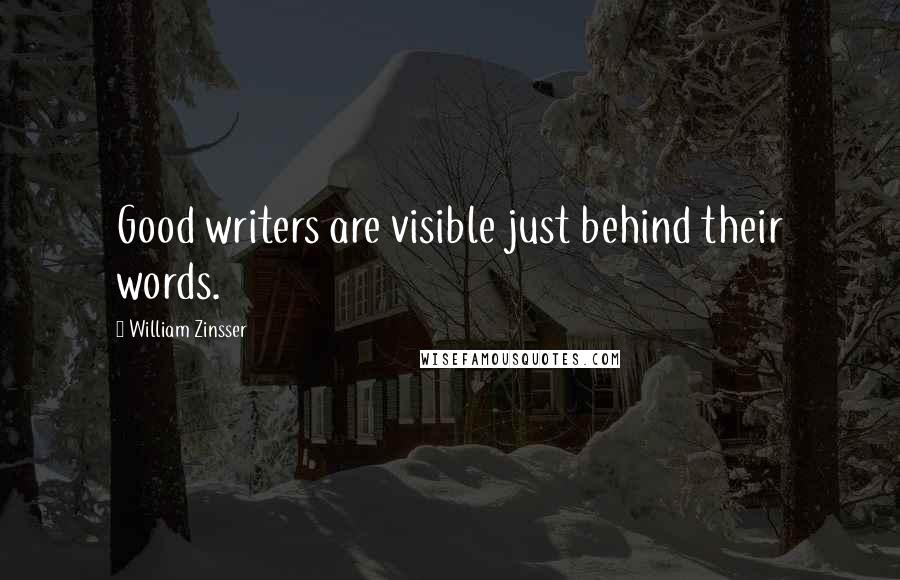 William Zinsser quotes: Good writers are visible just behind their words.