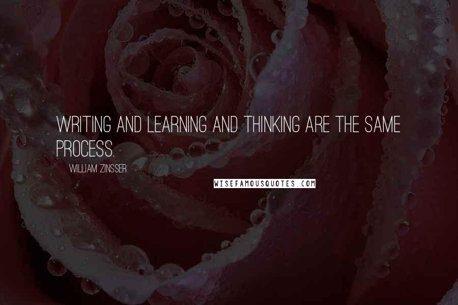 William Zinsser quotes: Writing and learning and thinking are the same process.