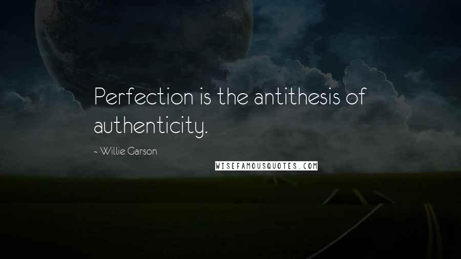 Willie Garson quotes: Perfection is the antithesis of authenticity.