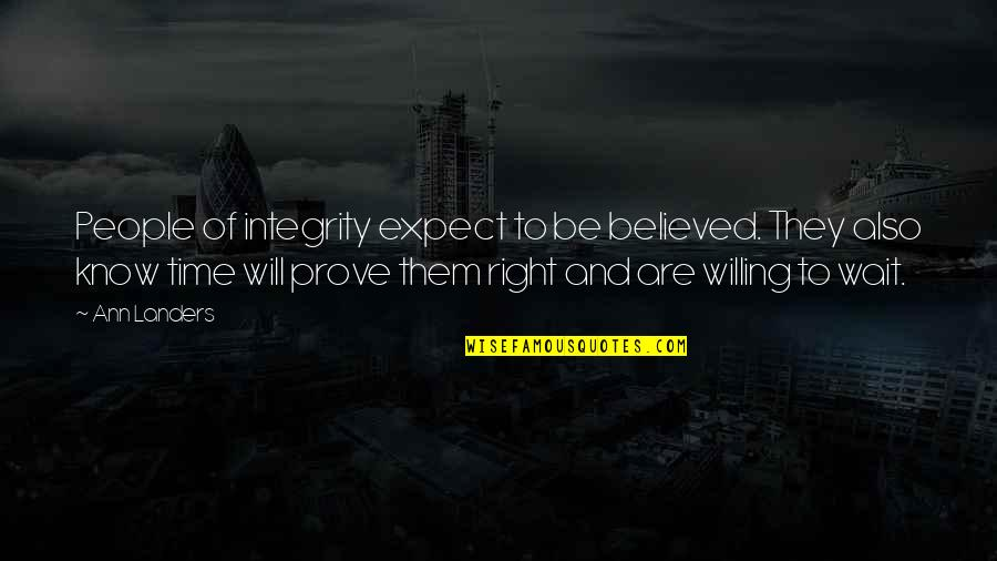 Willing To Wait Quotes By Ann Landers: People of integrity expect to be believed. They