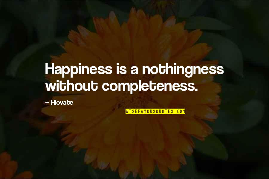 Willing To Wait Quotes By Hlovate: Happiness is a nothingness without completeness.