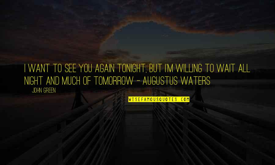 Willing To Wait Quotes By John Green: I want to see you again tonight, but